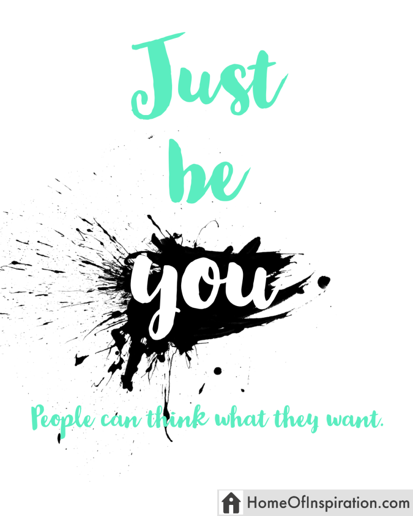 Just be you, people can think what theywant