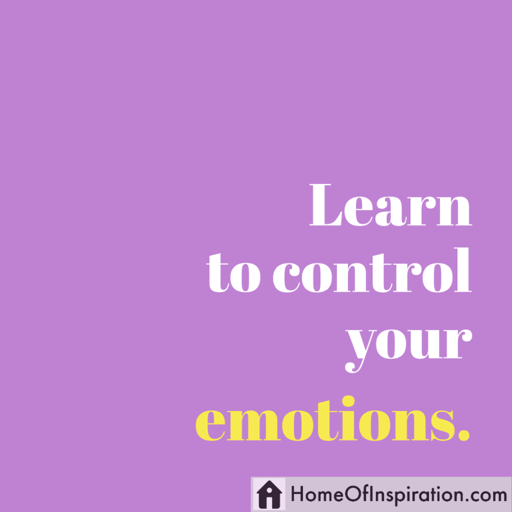 Learn to control youremotions