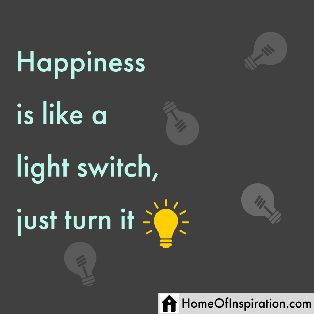 Happiness is like a light switch, just turn it on
