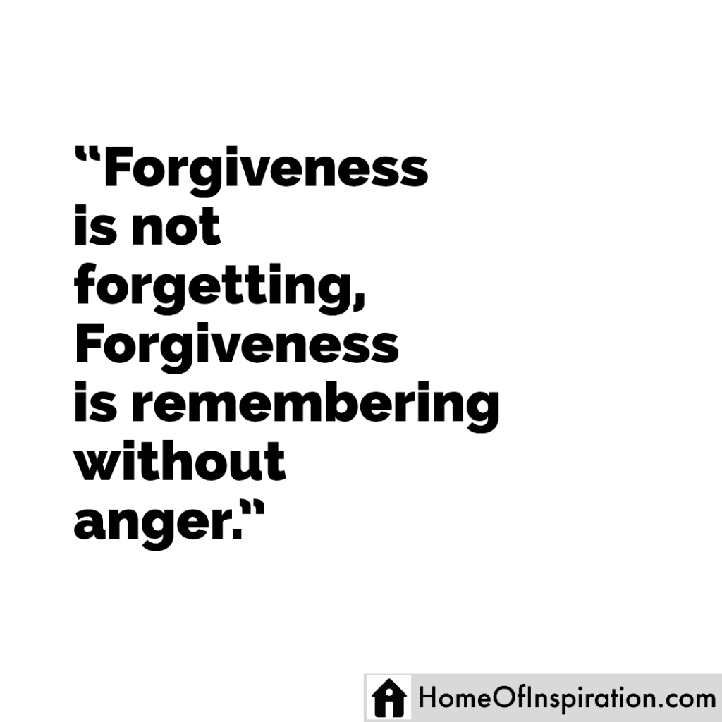 Forgiveness is not forgetting, Forgiveness is remembering without anger