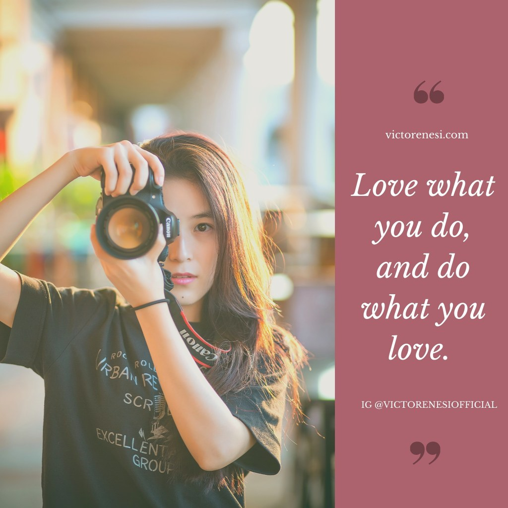 Love what you do, and do what you love